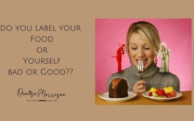 Do you label your food or yourself…BAD or GOOD?