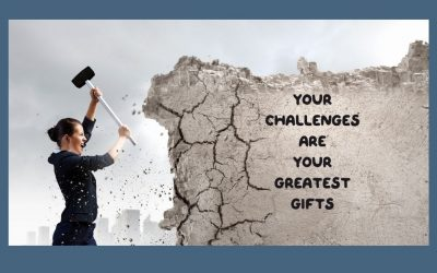 Your Challenges Are Your Greatest Gifts