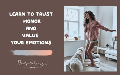 Learn to Trust, Honor and Value Your Emotions