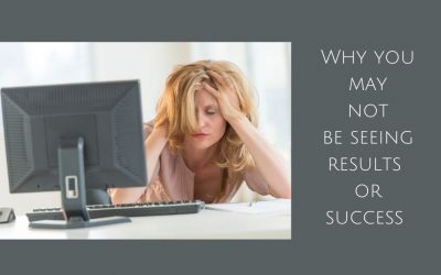 WHY you may NOT be seeing the results that you want in life