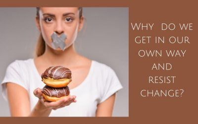 Why do we get in our own way and resist change?