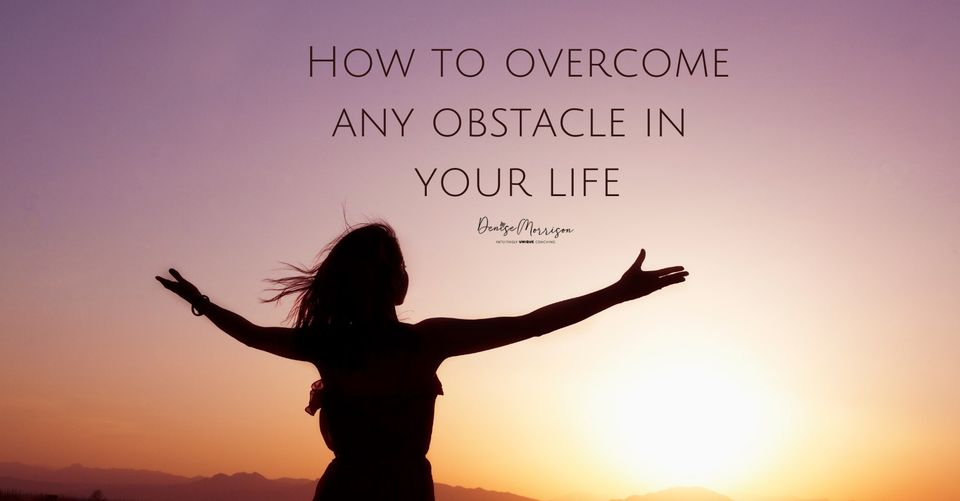 """image of a woman's silhouette with arms outstretched and a sunset in the background. Text overlay, """"How to overcome any obstacle in your life."""""""